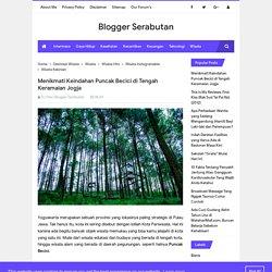 Menikmati Keindahan Puncak Becici di Tengah Keramaian Jogja - Blogger Serabutan