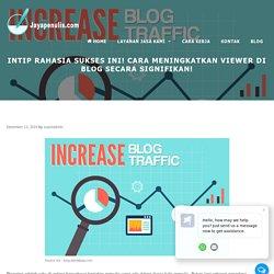 Intip Rahasia Sukses Ini! Cara Meningkatkan Viewer Di Blog Secara Signifikan!