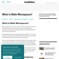Male Menopause: Overview, Symptoms, and Treatment