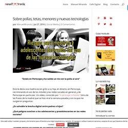 Sobre pollas, tetas, menores y nuevas tecnologías - Manuel Miranda