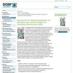 Sem. 59: Stabilisierungsarbeit mit Menschen, die unter den Folgen von Psychotraumatisierungen leiden