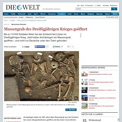 Menschliche Überreste: Massengrab des Dreißigjährigen Krieges geöffnet - Nachrichten Kultur - Geschichte