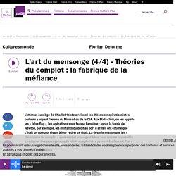 L'art du mensonge (4/4) - Théories du complot : la fabrique de la méfiance
