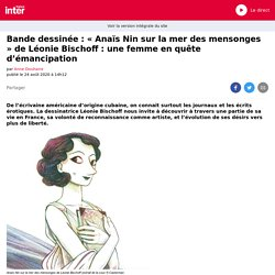 Bande dessinée : « Anaïs Nin sur la mer des mensonges » de Léonie Bischoff : une femme en quête d'émancipation...