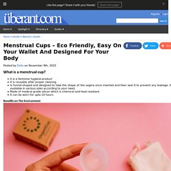 Menstrual Cups Eco Friendly, Easy On Your Wallet And Designed For Your Body