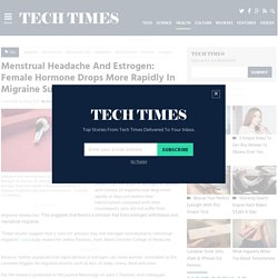 Menstrual Headache And Estrogen: Female Hormone Drops More Rapidly In Migraine Sufferers : HEALTH : Tech Times