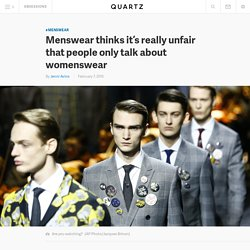 Menswear thinks it's really unfair that people only talk about womenswear