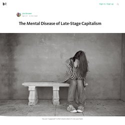 The Mental Disease of Late-Stage Capitalism
