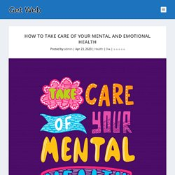 How to take care of your mental and emotional health - Get Web Promotions