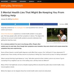 5 Mental Health Lies That Might Be Keeping You From Getting Help