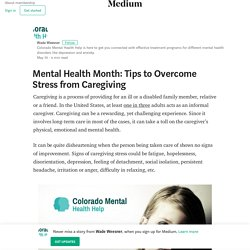 Mental Health Month: Tips to Overcome Stress from Caregiving