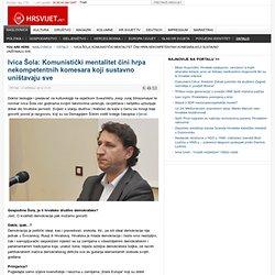 Ivica Šola: Komunistički mentalitet čini hrpa nekompetentnih komesara koji sustavno uništavaju sve