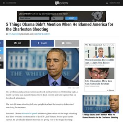 5 Things Obama Didn't Mention When He Blamed America for the Charleston Shooting
