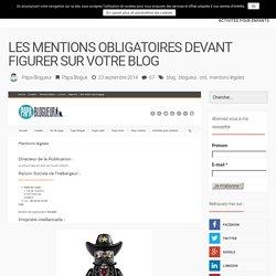 Papa Blogueur Les mentions obligatoires devant figurer sur votre blog - Papa Blogueur