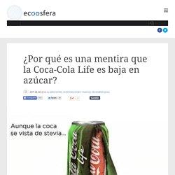 ¿Por qué es una mentira que la Coca-Cola Life es baja en azúcar?