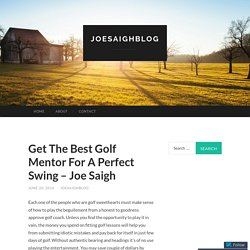 Get The Best Golf Mentor For A Perfect Swing - Joe Saigh