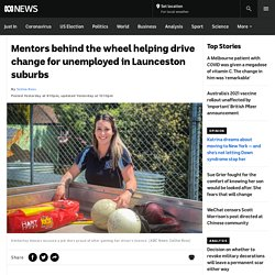 Mentors behind the wheel helping drive change for unemployed in Launceston suburbs - ABC News