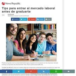 Tips para entrar al mercado laboral antes de graduarte