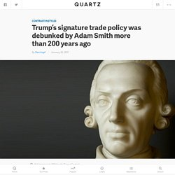 Donald Trump's mercantilist trade policy was debunked by economist Adam Smith more than 200 years ago — Quartz