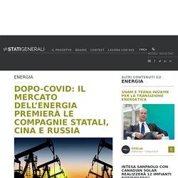 DOPO-COVID: IL MERCATO DELL'ENERGIA PREMIERà LE COMPAGNIE STATALI, CINA E RUSSIA