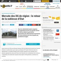 Mercato des DG de région : le retour de la noblesse d'Etat