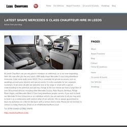 Hire Mercedes S Class Chauffeur in Leeds - Leeds Chauffeurs