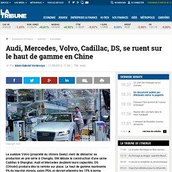 Audi, Mercedes, Volvo, Cadillac, DS, se ruent sur le haut de gamme en Chine