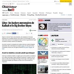 Libye: Les hackers mercenaires de Kadhafi et le Big brother libyen