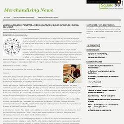 Le merchandising pour permettre aux consommateurs de gagner du temps, de l'énergie, de l'argent.