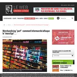"""Merchandising """"parf"""" : comment Intermarché attaque le """"masstige""""…"""