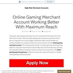 Online Gaming Merchant Account Working Better With Maximum Reach – High Risk Merchant Accounts