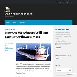 Custom Merchants Will Cut Any Superfluous Costs – la24-7 forwarder blog