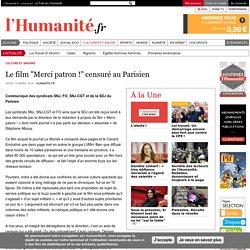 """Le film """"Merci patron !"""" censuré au Parisien"""
