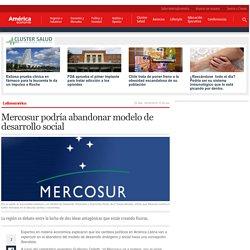 Mercosur podría abandonar modelo de desarrollo social