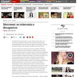 Mercosur: se reinventa o desaparece