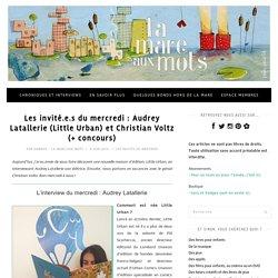 Les invité.e.s du mercredi : Audrey Latallerie (Little Urban) et Christian Voltz (+ concours)