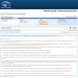 PARLEMENT EUROPEEN 12/12/12 Résolution du Parlement européen du 12 décembre 2012 sur la protection des animaux pendant le transport