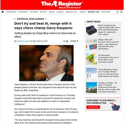 Don't try and beat AI, merge with it says chess champ Garry Kasparov