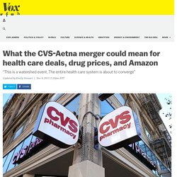 What the CVS-Aetna merger could mean for health care deals, drug prices, and Amazon