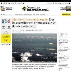 Mer de Chine méridionale. Des bases militaires chinoises sur les îles de la discorde