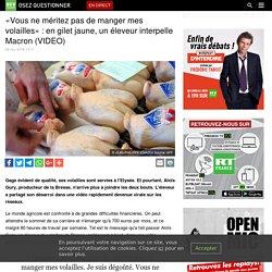 «Vous ne méritez pas de manger mes volailles» : en gilet jaune, un éleveur interpelle Macron (VIDEO)