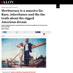 Meritocracy is a massive lie: Race, inheritance and the the truth about the rigged American dream