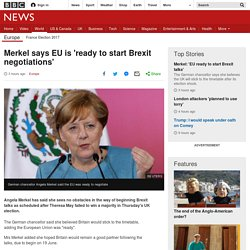 Merkel says EU is 'ready to start Brexit negotiations'