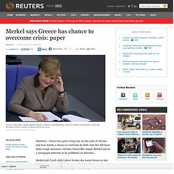 Merkel says Greece has chance to overcome crisis: paper