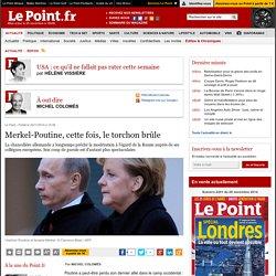Merkel-Poutine, cette fois, le torchon brûle