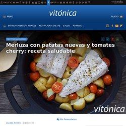 Merluza con patatas nuevas y tomates cherry. Receta de cocina saludable y sencilla
