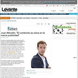 """Juan Merodio: """"El contenido es clave en la nueva publicidad"""""""