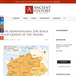 The Merovingians: The Kings and Queens of the Franks - Ancient History et cetera