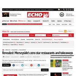 Revealed: Merseyside's zero star restaurants and takeaways