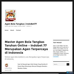 Master Agen Bola Tangkas Taruhan Online – Indobet 77 Merupakan Agen Terpercaya di Indonesia – Agen Bola Tangkas